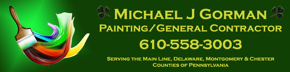 Michael J Gorman Painting and General Contracting. Serving the Main Line, Delaware, Chester and Montgomery Counties of Pennsylvania